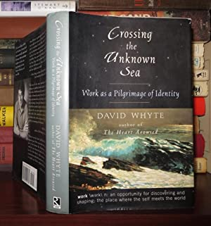 CROSSING THE UNKNOWN SEA Work As a Pilgrimage of Identity: Whyte, David