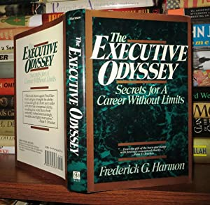 THE EXECUTIVE ODYSSEY Secrets for a Career Without Limits: Harmon, Frederick G.