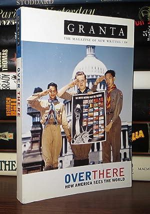 GRANTA 84 Over There: How America Sees the World: Jack, Ian - Edmund White, Julian Barnes