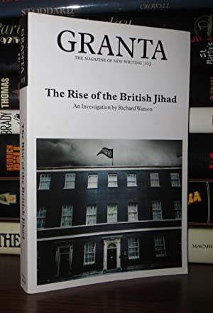 GRANTA 103 The Rise of the British Jihad: Cowley, Jason - Elizabeth Lowry, Et Al