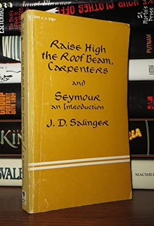 RAISE HIGH THE ROOFBEAM CARPENTERS AND SEYMOUR AN INTRODUCTION: J. D. Salinger