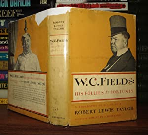 W.C. FIELDS : His Follies and Fortunes: Taylor, Robert Lewis ; W. C. Fields