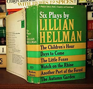 SIX PLAYS BY LILLIAN HELLMAN The Children's Hour, Days to Come, the Little Foxes, Watch on the...
