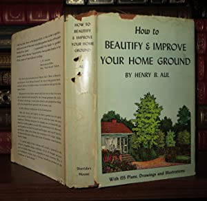 HOW TO BEAUTIFY & IMPROVE YOUR HOME GROUND: Aul, Henry B.
