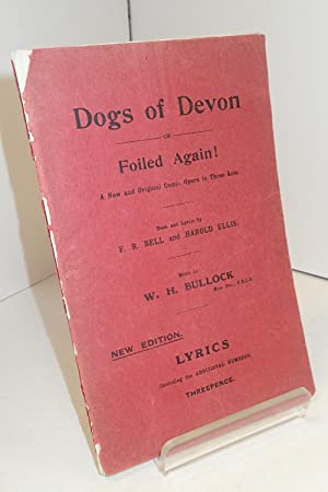 Dogs Of Devon Or Foiled Again!: A New And Original Comic Opera In Three Acts