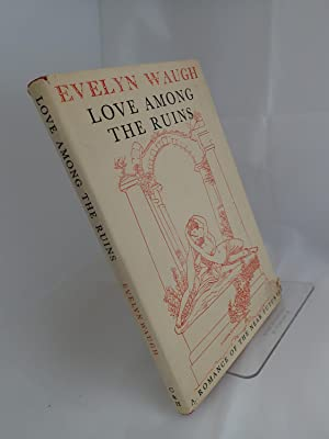 Love Among The Ruins : A Romance: WAUGH, Evelyn