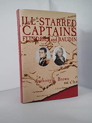 Ill-Starred Captains: Flinders and Baudin: BROWN, J Anthony