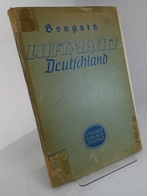 Luftmacht Deutschland. Aufstieg, Kampf und Sieg. Erster: BONGARTS, Heinz