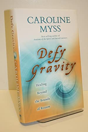 Defy Gravity Healing Beyond The Bounds Of Reason