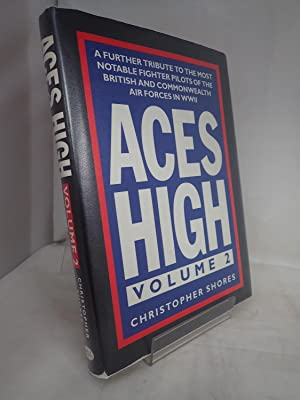 Aces High Volume 2: A Further Tribute to the Most Notable Fighter Pilots of the British and Commo...