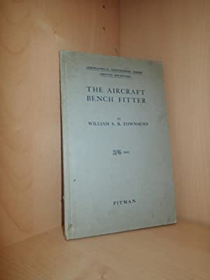 The Aircraft Bench Fitter: TOWNSEND, William S B