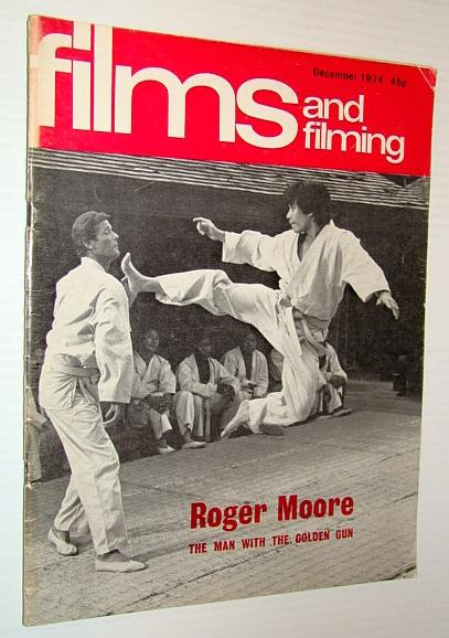 Films and Filming Magazine, December 1974 - Cover Photo of Roger Moore in Martial Arts Scene from 'The Man With the Golden Gun' Plus Feature on 'Mont