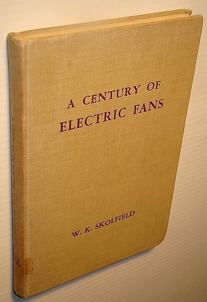A Century of Electric Fans Skolfield, W.K. Good Hardcover 152 pages. Index. Bibliography. Illustrated in black and white, including reproductions of archival black and white photos in General Electric manufac