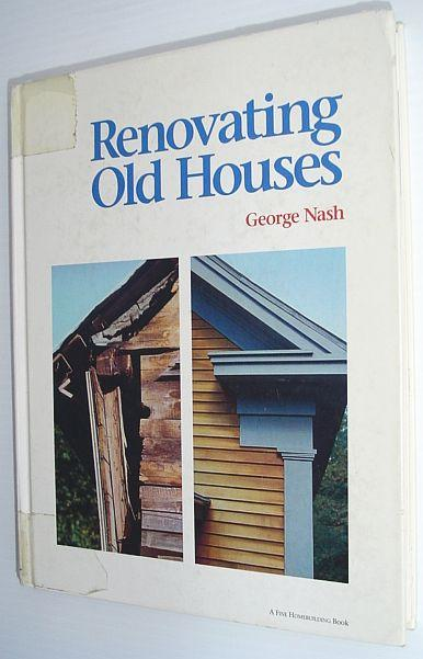 "Renovating Old Houses (""Fine Homebuilding"" Books), Nash, George"