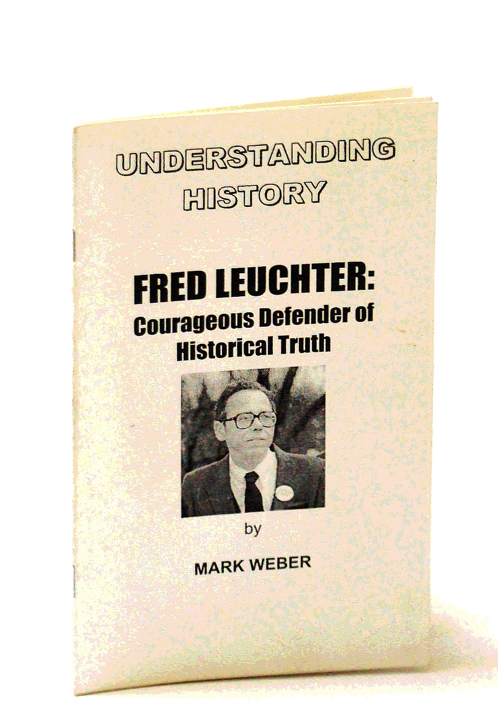 Fred Leuchter: Courageous Defender of Historical Truth: Weber, Mark