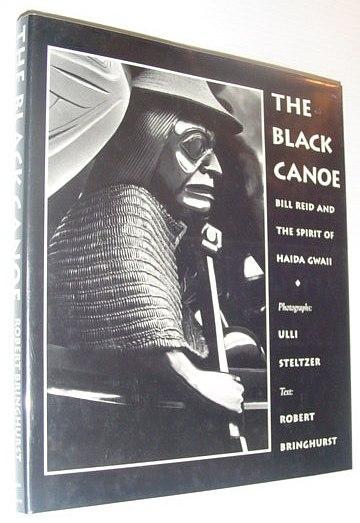 The Black Canoe: Bill Reid and the: Bringhurst, Robert