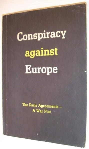 Conspiracy Against Europe: The Paris Agreements - a War Plot Stated, Author Not Good Softcover 155 pages. Black and white illustrations.  This book is a first attempt to analyse the Paris Agreements and to show the great dangers which they entai