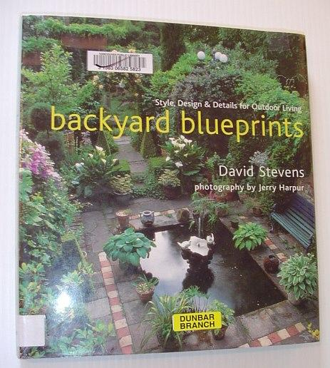Backyard blueprints style design details for outdoor living by backyard blueprints style design details for outdoor living stevens david malvernweather Image collections