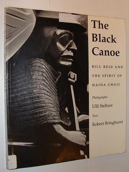 The Black Canoe : Bill Reid and: Ulli, Robert Steltzer;