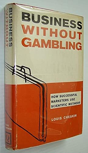 Business Without Gambling: How Successful Marketers Use: Cheskin, Louis