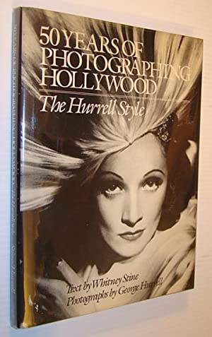 50 Years of Photographing Hollywood: The Hurrell Style: Hurrell, George; Stine, Whitney