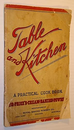 Table and Kitchen: A Practical Cook Book (Cookbook) - A Compilation of Approved Cooking Recipes, ...