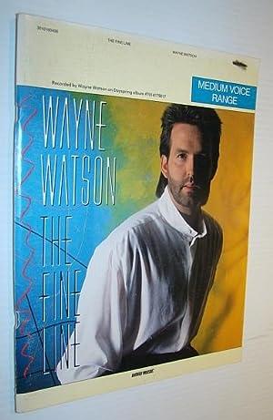 Wayne Watson - The Fine Line (Medium Range Voice): Songbook for Piano and Voice: Watson, Wayne; ...