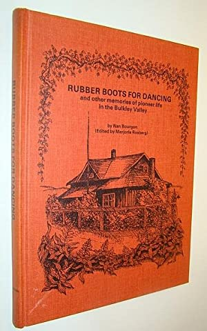 Rubber Boots for Dancing and Other Memories of Pioneer Life in the Bulkley Valley: Bourgon, Nan; ...