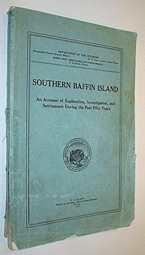 Southern Baffin Island: An Account of Exploration, Investigation and Settlement During the Past F...