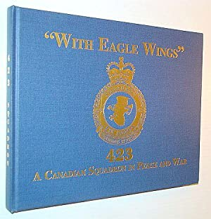 "With Eagle wings"" 423 a Canadian Squadron in Peace and War: Orr, John L."