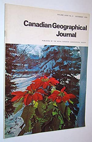 Canadian Geographical Journal, December 1970, Volume 81,: Bond, Courteney, C.J.;