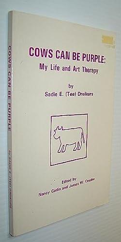 Cows Can Be Purple: Dreikurs, Sadie E.