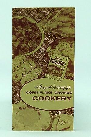 Kay Kellogg's Corn Flake Crumbs Cookery - Home Economics Series: Kellogg, Kay