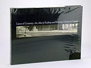 Lines of Country: An Atlas of Railway and Waterway History in Canada: Andreae, Christopher