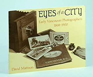 Eyes of a City: Early Vancouver Photographers, 1868-1900 (Vancouver City Archives Occasional Paper ...