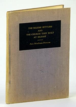 The Selkirk Settlers and the Church They: Putnam, Ada MacLeod