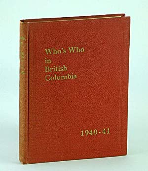 Who's Who in British Columbia (B.C.) (Registered) 1940-41 (1940-1941): A Record of British ...