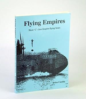 Flying Empires: Short 'C' Class Empire Flying: Cassidy, Brian