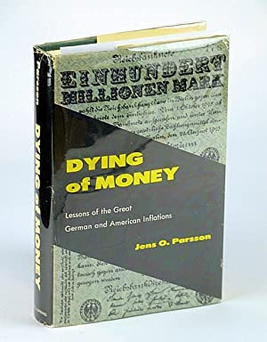 Dying of Money - Lessons of the Great German and American Inflations