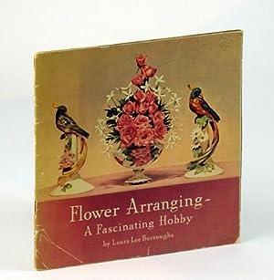 Flower Arranging - A Fascinating Hobby (Vintage: Burroughs, Laura Lee