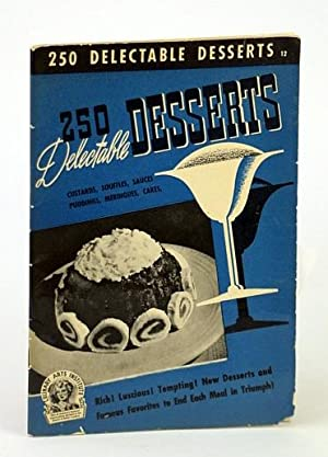 250 Delectable Dessert Recipes., Baked Puddings; Meringues; Chilled; Custards; Souffles; Creamy P...