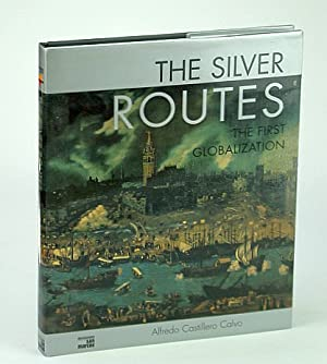 The Silver Routes: The First Globalization: Calvo, Alfredo Castillero