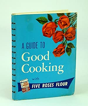 A Guide to Good Cooking, Being a Collection of Good Recipes Carefully tested and Approved : Five ...