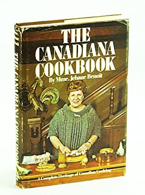 The Canadiana Cookbook: A Complete Heritage of Canadian Cooking