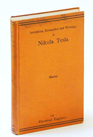 The Inventions, Researches, and Writings of Nikola Tesla - With Special Reference to His Work in ...