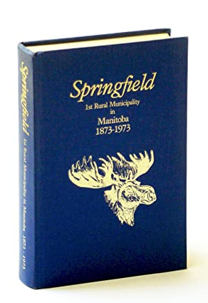 Springfield: 1st rural municipality in Manitoba, 1873-1973