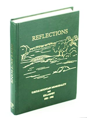 Reflections 1882-1982: A Community History of the Rural Municipality of Turtle Mountain and the T...
