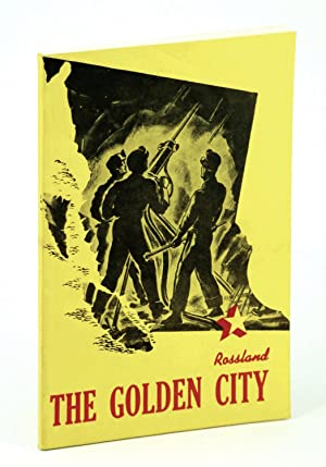 Rossland the Golden City A Story of the First Half-Century .West Kootenay