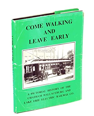 Come Walking and Leave Early, A Pictorial History of the Chatham Wallaceburg and Lake Erie Railwa...