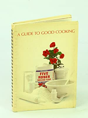 A Guide To Good Cooking: Five Roses Flour Cookbook (Cook Book)